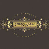 Three Dog Night - The Complete Hit Singles by Three Dog Night