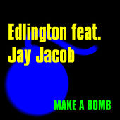 Make a Bomb by Edlington