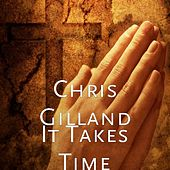 It Takes Time by Chris Gilland