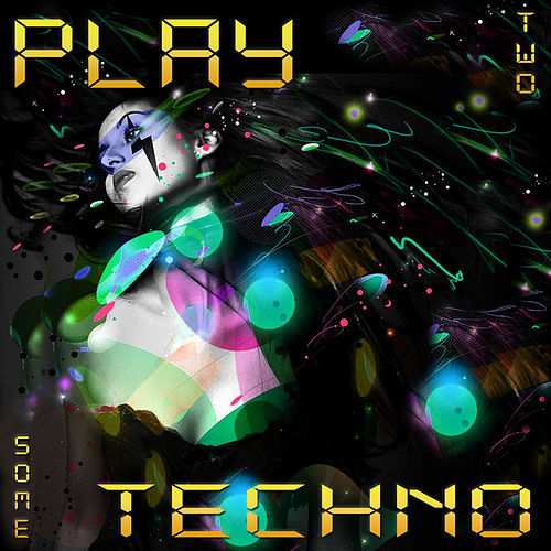 Play some Techno 2 by Various Artists