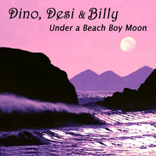 Under a Beach Boy Moon - Single by Dino, Desi & Billy