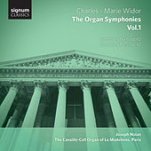 Widor – the Organ Symphonies, Vol.1: The Cavaillé-Coll Organ of La Madeleine, Paris by Joseph Nolan