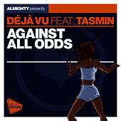 Almighty Presents: Against All Odds (feat. Tasmin) - Single by Déjà Vu