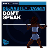 Almighty Presents: Don't Speak (feat. Tasmin) - Single by Déjà Vu