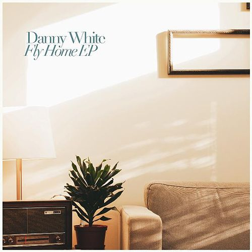Fly Home EP by Danny White