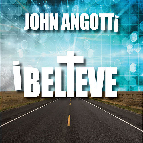 I Believe by John Angotti