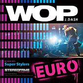 Wop (Euro Mix) By Super Stylers - Single by J. Dash