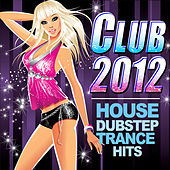 Club 2012 - House Dubstep Trance Hits by Various Artists