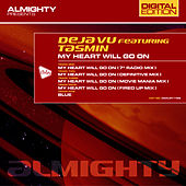 Almighty Presents: My Heart Will Go On (feat. Tasmin) - Single by Déjà Vu