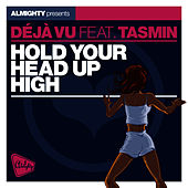 Almighty Presents: Hold Your Head Up High (feat. Tasmin) - Single by Déjà Vu
