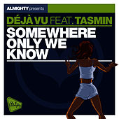 Almighty Presents: Somewhere Only We Know (feat. Tasmin) - Single by Déjà Vu