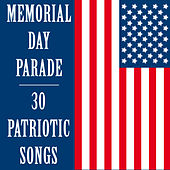 Memorial Day Parade: 30 Patriotic Songs by Various Artists