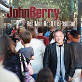 Real Man. Real Life. Real God by John Berry