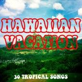 Hawaiian Vacation: 30 Tropical Songs by Various Artists