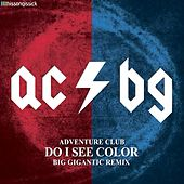 Do I See Color (Big Gigantic Remix) by Adventure Club
