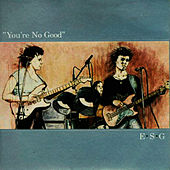 You're No Good by ESG