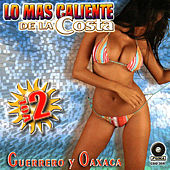 Lo Mas Caliente de la Costa Guerrero y Oaxaca Vol. 2 by Various Artists