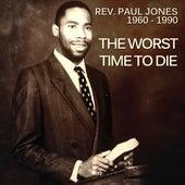 The Worst Time to Die by Rev. Paul Jones