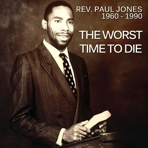 The Worst Time to Die by Rev. Paul Jones