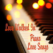 Piano Love Songs: Love Walked In by Various Artists