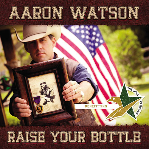 Raise Your Bottle by Aaron Watson