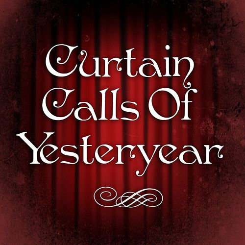 Curtain Calls Of Yesteryear by Various Artists
