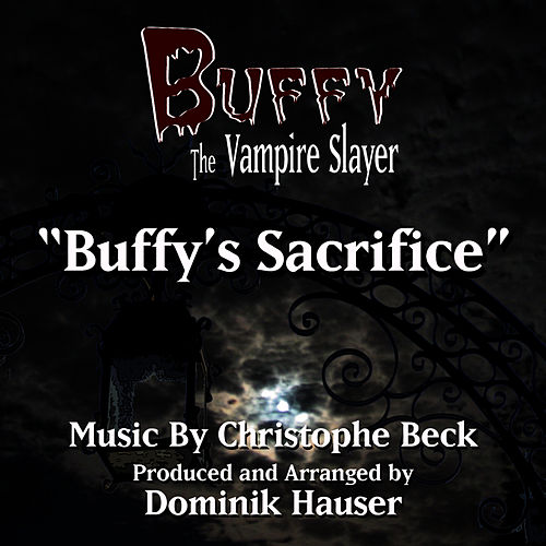 Buffy The Vampire Slayer: 'Buffy's Sacrifice' from the TV Series (Christophe Beck) by Dominik Hauser