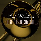 Dance To The City Beat by Kai Winding