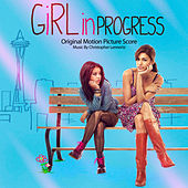 Girl In Progress (Original Motion Picture Score) by Christopher Lennertz