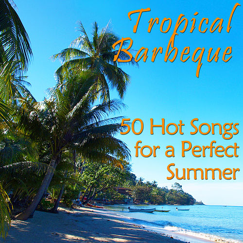 Tropical Barbeque: 50 Hot Songs for a Perfect Summer by Various Artists