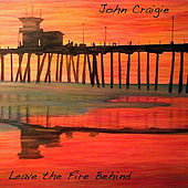 Leave the Fire Behind by John Craigie