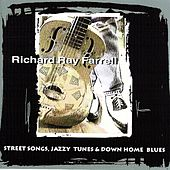 Street Songs, Jazzy Tunes & Down Home Blues by Richard Ray Farrell