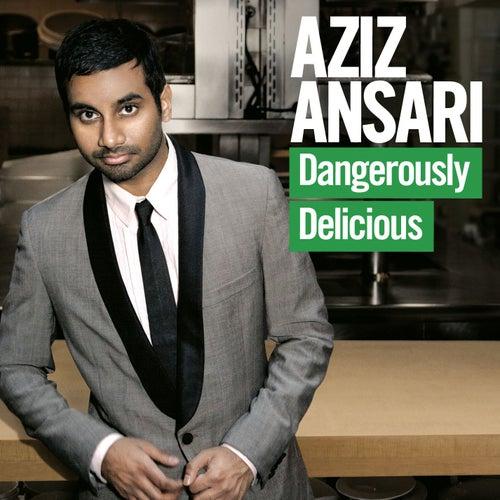 Dangerously Delicious by Aziz Ansari