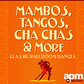 Mambos, Tangos and Cha Chas - Classic Ballroom Dances by 101 Strings Orchestra