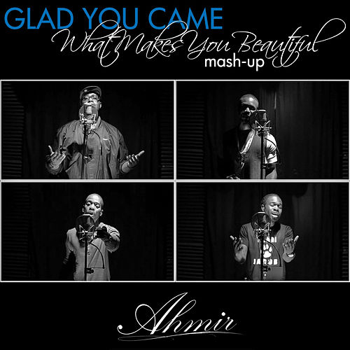 Glad You Came / What Makes You Beautiful (mash-up) by Ahmir