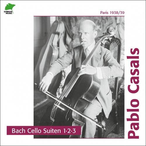 Bach: Cello Suites 1, 2, 3 by Pablo Casals