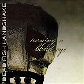 Turning a Blind Eye by Dead Fish Handshake