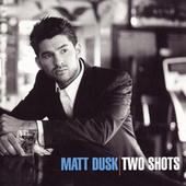 Two Shots by Matt Dusk
