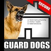 Guard Dogs – Random Barking and Growling Dog Sounds for Added Home Security When the House Is Empty by Sound Effects