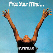 Free Your Mind... by Funkadelic