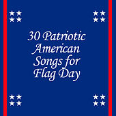 30 Patriotic American Songs for Flag Day by Various Artists