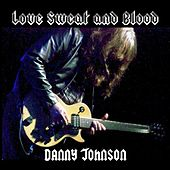 Love Sweat and Blood by Danny Johnson