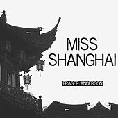 Miss Shanghai - Single by Fraser Anderson