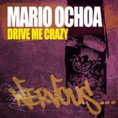 Drive Me Crazy by Mario Ochoa