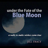 Under the Fate of the Blue Moon by Jill Tracy
