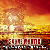 My Kind of Paradise by Shane Martin