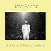 Shadows of the Summertime by John Ralston
