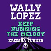 Keep Running The Melody feat. Kreesha Turner (Original Mix) by Wally Lopez