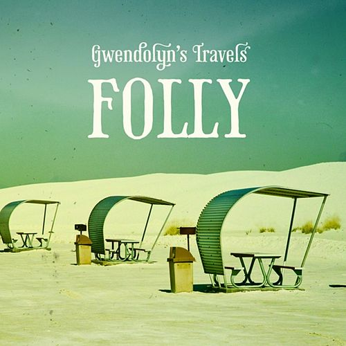 Gwendolyn's Travels by Folly