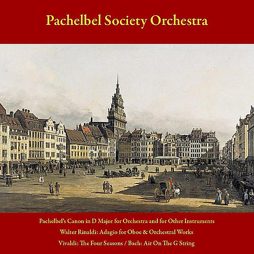 Pachelbel's Canon in D Major for Orchestra and for Other Instruments - Walter Rinaldi: Adagio for Oboe and Orchestral Works - Vivaldi: the Four Seasons - J.S. Bach: Air On the G String - Vol. 4 by Pachelbel Society Orchestra
